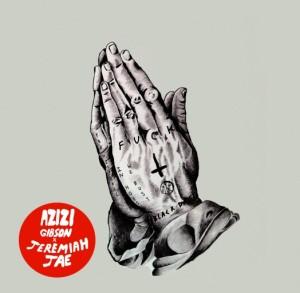 Azizi Gibson & Jeremiah Jae, Ignorant Prayers Mixtape