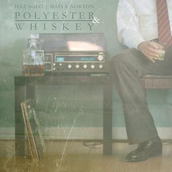 Haz Solo & Maiya Norton - Polyester & Whiskey
