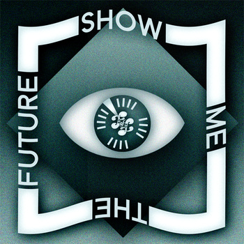 Show Me The Future - fof
